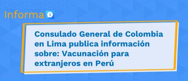 Consulado General de Colombia en Lima publica información sobre: Vacunación para extranjeros